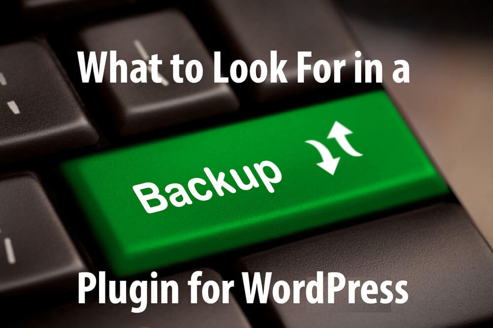 What to look for in a WordPress backup plugin. From WordHer.com.