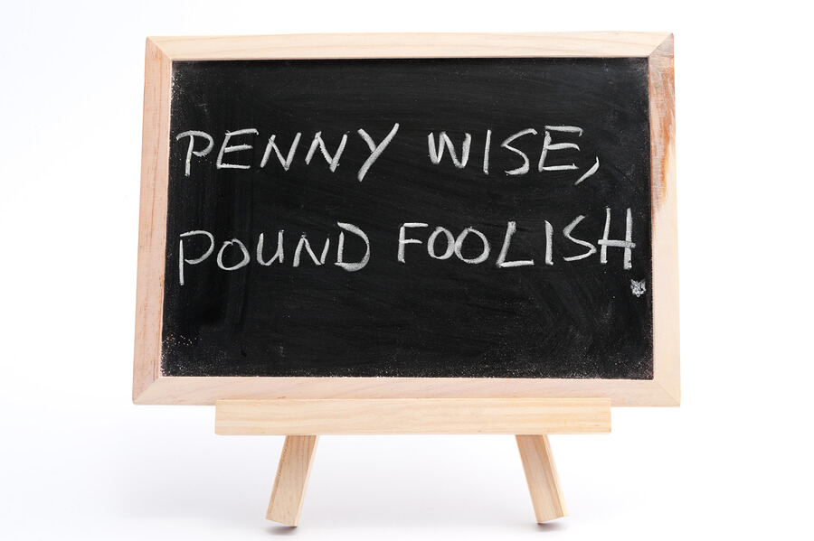 Penny Wise Pound Foolish